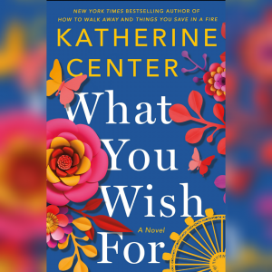 Review: What You Wish For by Katherine Center
